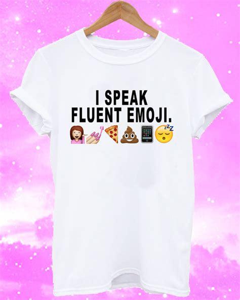 design a shirt with emojis emoji shirt emoji top emoji tee i speak fluent emoji shirt