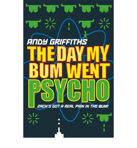 The Day My Went Psycho the day my bum went psycho andy griffiths 9780330400893