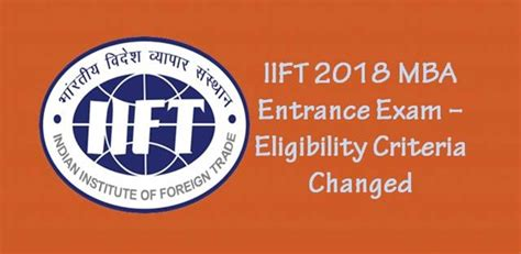 All Mba Entrance Exams List by Iift 2018 Mba Entrance Eligibility Criteria Changed