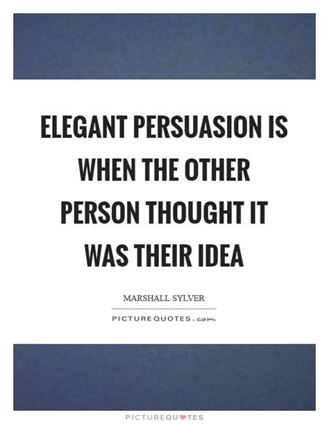 Persuasive Essay Quotes by Persuasion Quotes Persuasion Sayings Persuasion Picture Quotes
