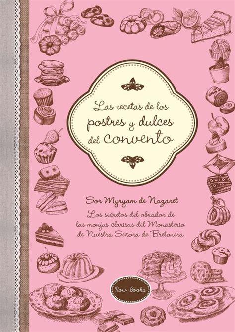 libro las recetas de las las recetas de los postres y dulces del convento