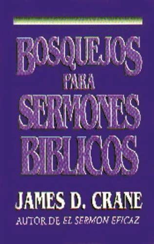 bosquejos de mensajes biblicos bosquejos para sermones biblicos james d crane