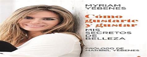 libro cmo gustarte y gustar myriam y 233 benes presenta su primer libro c 243 mo gustarte y gustar mis secretos de