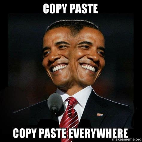 Copy And Paste Meme - copy paste copy paste everywhere two faced obama make