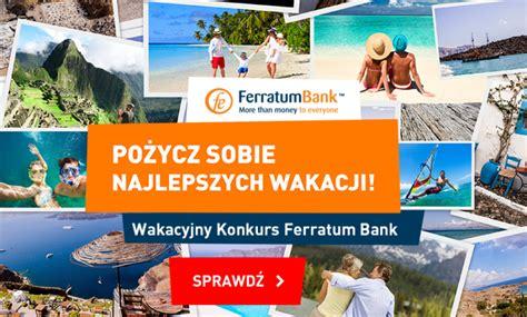 feratum bank wakacje z ferratum bank konkurs 187 kredyty na celowniku