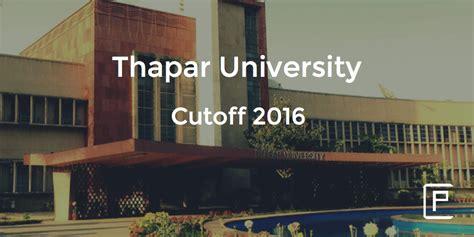 Thapar Ranking For Mba by Thapar Cutoff 2016 College Pravesh