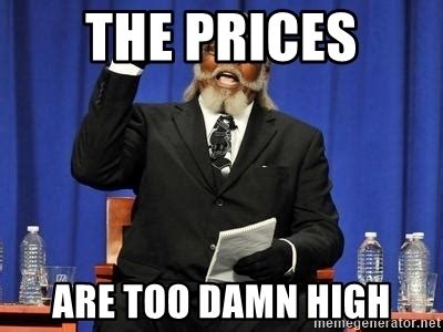 Is Too Damn High Meme Generator - the prices are too damn high rent is too dam high meme