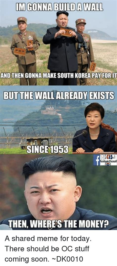North Korea South Korea Meme - im gonna a wall and then gonna make south korea pay for it