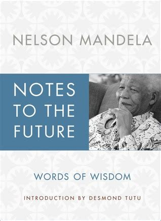 Buku Biografi Nelson Mandela The Authorized Biography notes to the future the authorized book of selected quotations by nelson mandela reviews