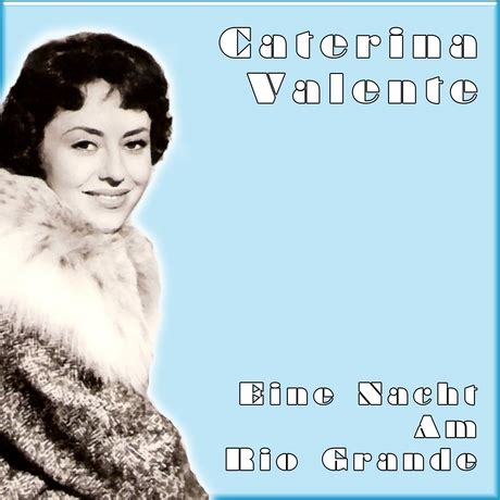 caterina valente free mp3 download caterina valente eine nacht am rio grande download mp3