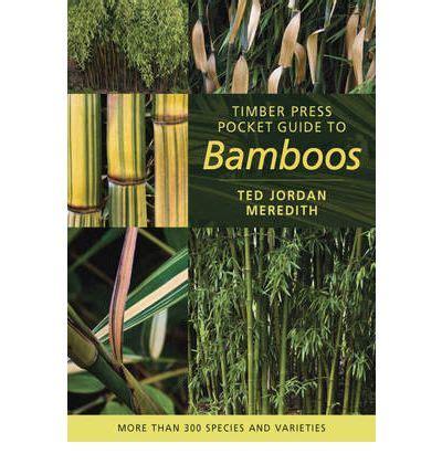 timber press pocket guide timber press pocket guide to bamboos ted jordan meredith 9780881929362