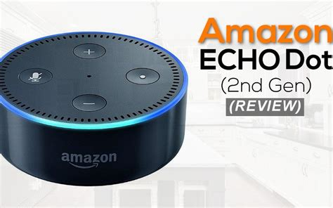 amazon echo dot review amazon echo dot review 2nd gen smart home device