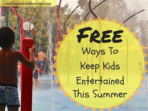 7 Ways To Entertain Your This Summer by Free Ways To Entertain This Summer Creating My