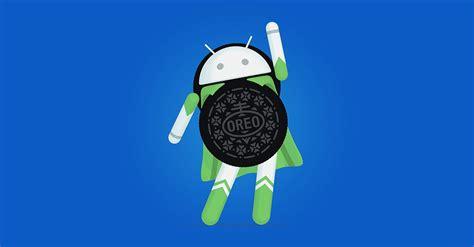 Android Oreo by Android 8 0 Oreo