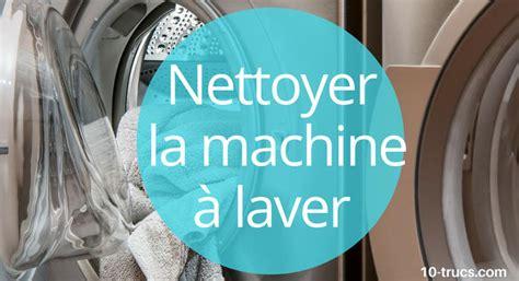 Nettoyer Une Machine à Laver by Comment Nettoyer Une Machine 224 Laver