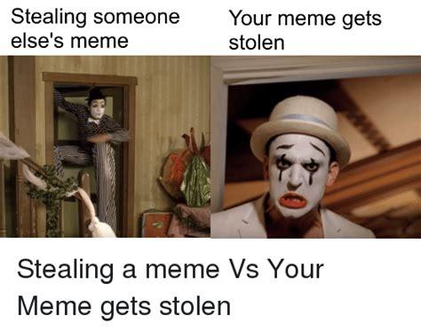 Meme Vs Meme - stealing someone your meme gets else s meme stolen meme