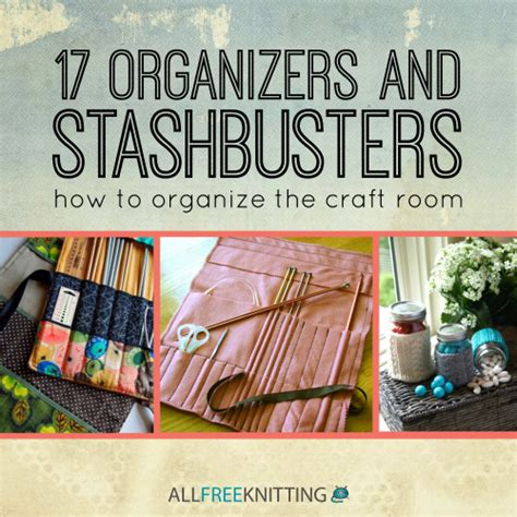 the knitting room 17 organizers and stashbusters how to organize the craft