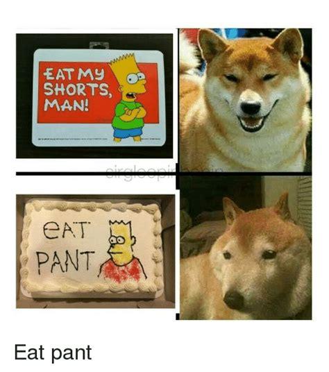 my eats my eat my shorts eat pant meme on sizzle