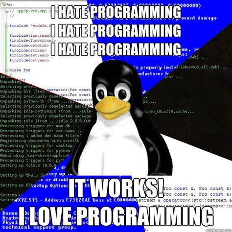 Programer Meme - i hate programming i hate programming i hate programming