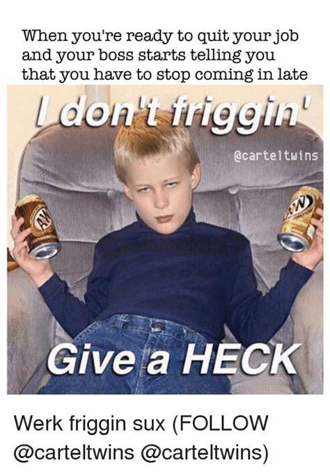 quit work meme 100 images 25 best memes about quit