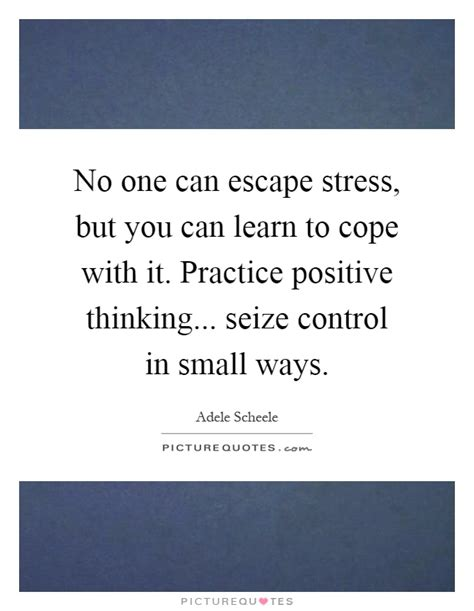 Ways To Cope When You Need To Escape by Adele Scheele Quotes Sayings 2 Quotations