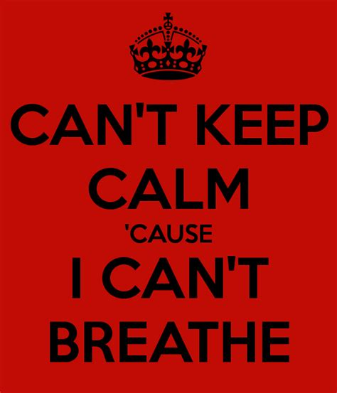 I Cant Breathe Meme - can t keep calm cause i can t breathe inspiring ideas