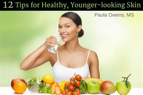12 Tips On How To Date Younger by 12 Tips For Healthy Younger Looking Skin Paula Owens Ms