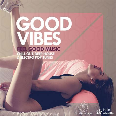 good house music good vibes feel good music chill out deep house electro pop tunes various