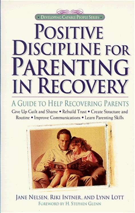 positive parenting the essential guide to positive discipline help your children develop self discipline communication respect and responsibility books positive discipline for parenting in recovery a guide to