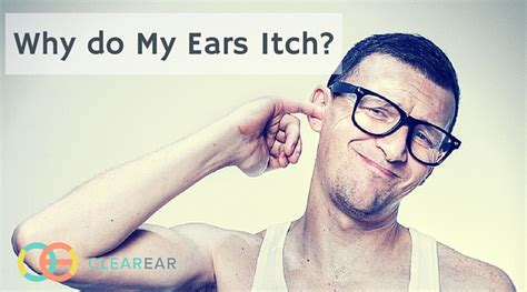 my itchy why do my ears itch and how to stop it clear ear