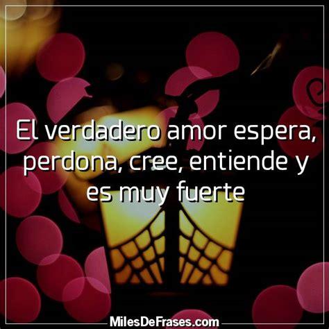 imagenes de el verdadero amor espera el verdadero amor espera perdona cree entiende y es muy
