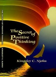be my forever the kingsleys of books the secret of positive thinking by kingsley c njoku