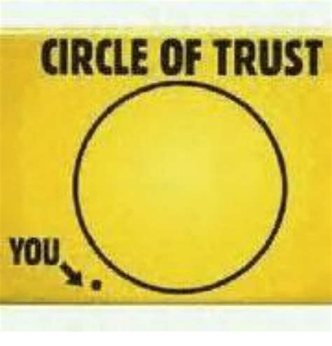 Circle Of Trust Meme - 25 best memes about circle of trust circle of trust memes