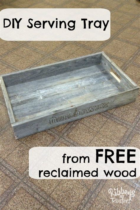 diy serving tray diy serving tray from free reclaimed wood top