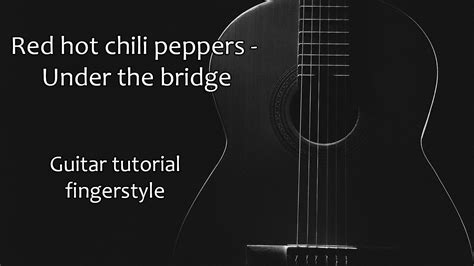 guitar tutorial under the bridge red hot chili peppers under the bridge fingerstyle
