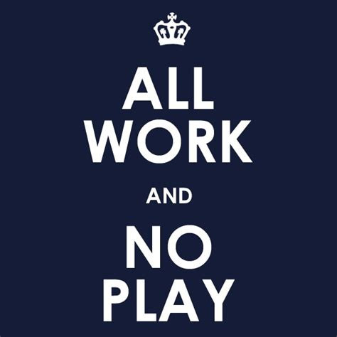 Quotes No 2 all work and no play quotes sayings all work and no