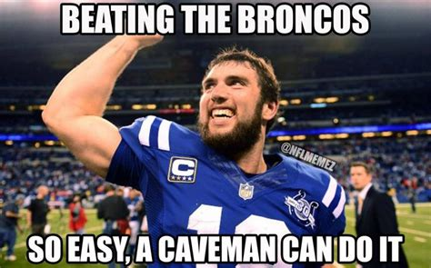 Indianapolis Colts Memes - beating the broncos so easy a caveman can do it love