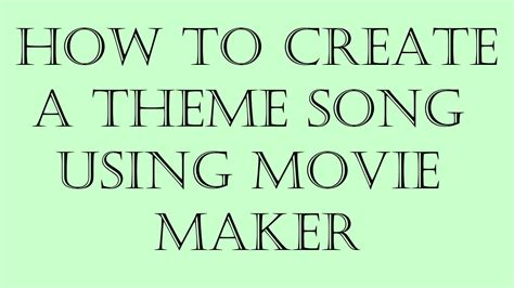 theme song maker online how to create a theme song using windows movie maker