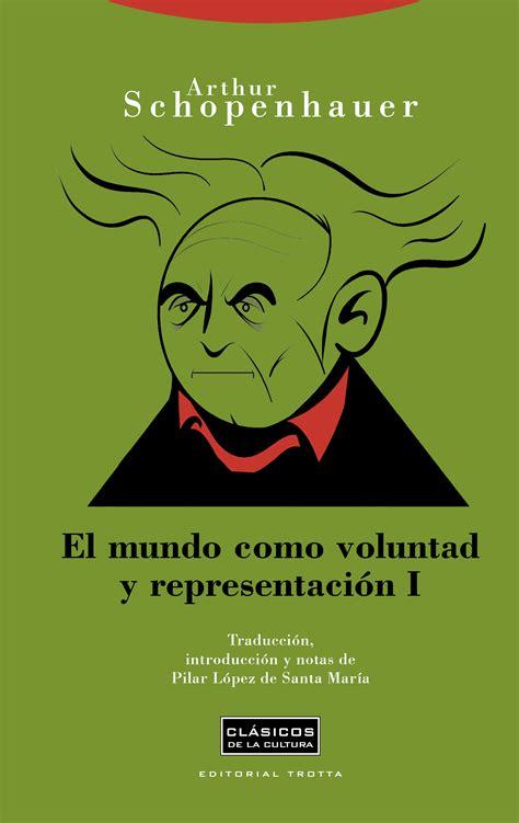 libro el mundo como voluntad trotta editorial el mundo como voluntad y representaci 243 n i arthur schopenhauer 978 84 9879