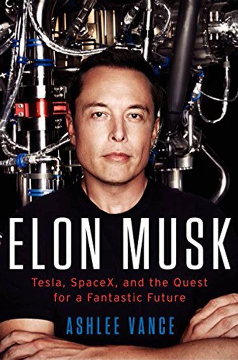 Elon Musk Tesla Spacex And The Quest For A Fantastic | elon musk craint que google ne cr 233 e une arm 233 e de robots