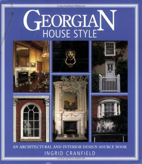 georgian style house designs georgian house style an architectural and interior design source book by ingrid cranfield