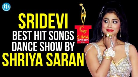 sridevi dance songs siima sridevi best hit songs dance show by shriya saran