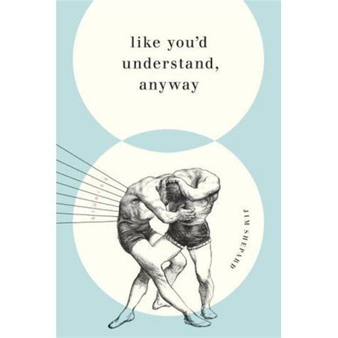 you anyway books like you d understand anyway by jim shepard reviews