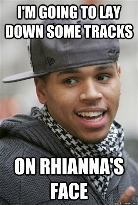 Going Down Meme - i m going to lay down some tracks on rhianna s face