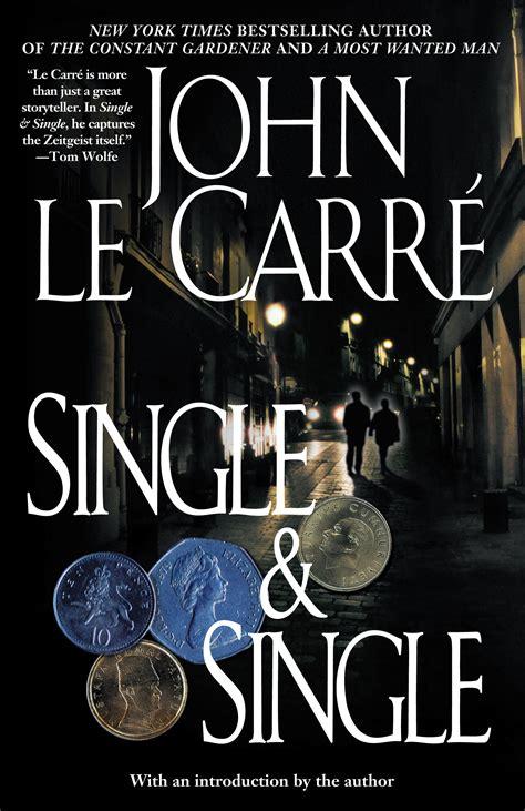 john le carr novels single single book by john le carre official publisher page simon schuster