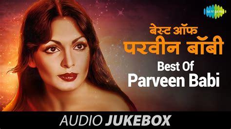 parveen babi songs best songs of parveen babi audio jukebox best