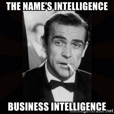 Business Meme Generator - the name s intelligence business intelligence james bond