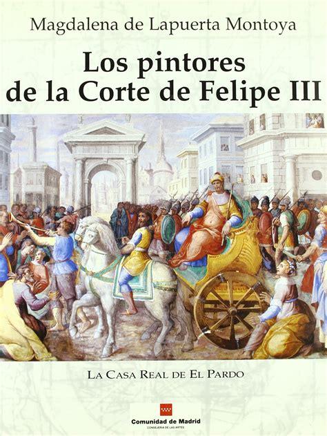 libro la corte de felipe los pintores de la corte de felipe iii ediciones encuentro