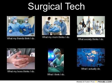 Surgical Tech Meme - surgical tech what we really do surgical technology