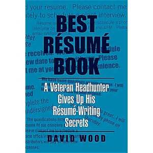 Best Resume Writing Books by Best Resume Book A Veteran Headhunter Gives Up His Resume